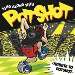 SiNG ALONG WiTH POTSHOT